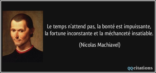 quote-le-temps-n-attend-pas-la-bonte-est-impuissante-la-fortune-inconstante-et-la-mechancete-nicolas-machiavel-145902